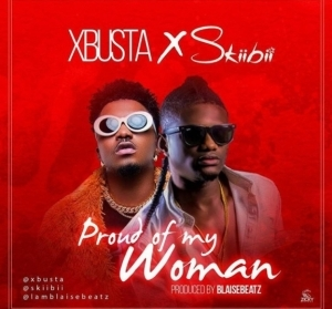 XBusta - Proud Of My Woman Ft. Skiibii
